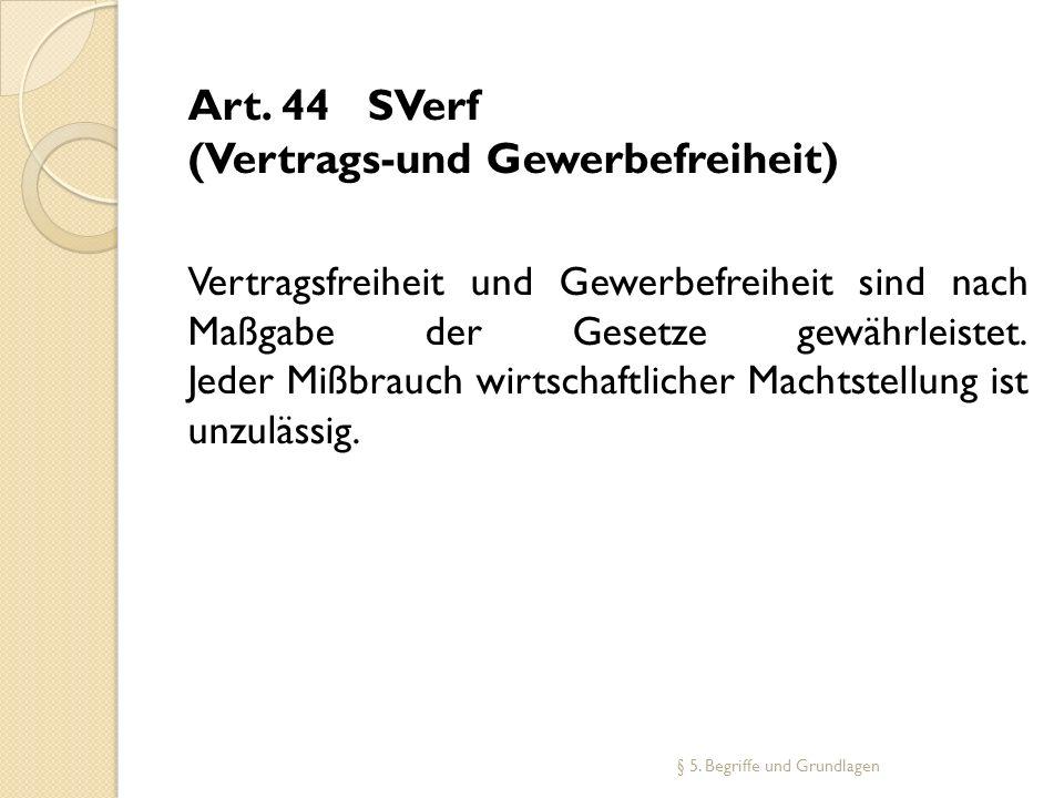 Art. 44 SVerf (Vertrags-und Gewerbefreiheit) Vertragsfreiheit und Gewerbefreiheit sind nach Maßgabe der Gesetze gewährleistet. Jeder Mißbrauch wirtsch