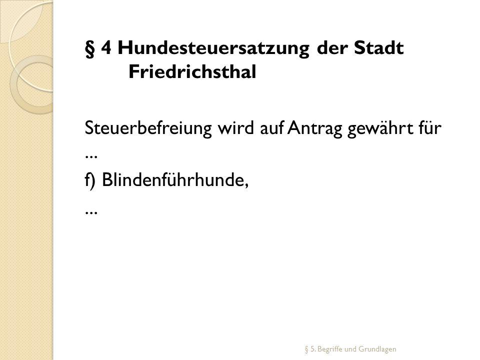 § 4 Hundesteuersatzung der Stadt Friedrichsthal Steuerbefreiung wird auf Antrag gewährt für... f) Blindenführhunde,... § 5. Begriffe und Grundlagen