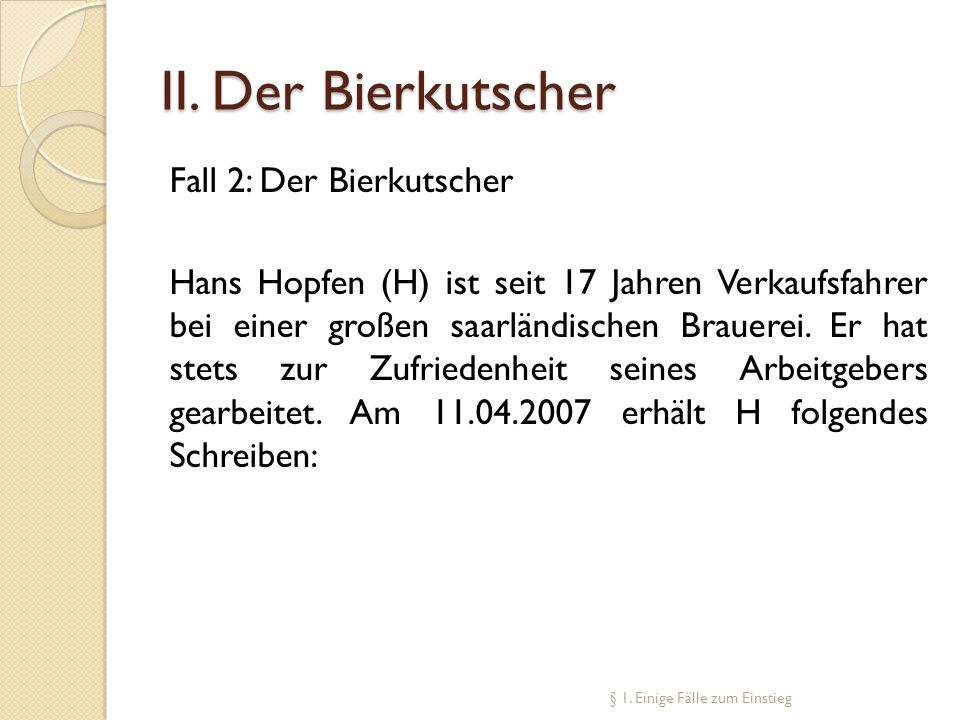 II. Der Bierkutscher Fall 2: Der Bierkutscher Hans Hopfen (H) ist seit 17 Jahren Verkaufsfahrer bei einer großen saarländischen Brauerei. Er hat stets