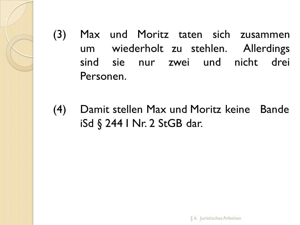 (3) Max und Moritz taten sich zusammen um wiederholt zu stehlen. Allerdings sind sie nur zwei und nicht drei Personen. (4) Damit stellen Max und Morit
