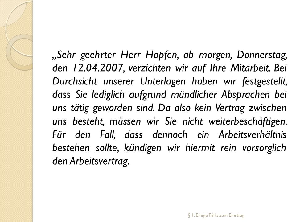 Sehr geehrter Herr Hopfen, ab morgen, Donnerstag, den 12.04.2007, verzichten wir auf Ihre Mitarbeit. Bei Durchsicht unserer Unterlagen haben wir festg