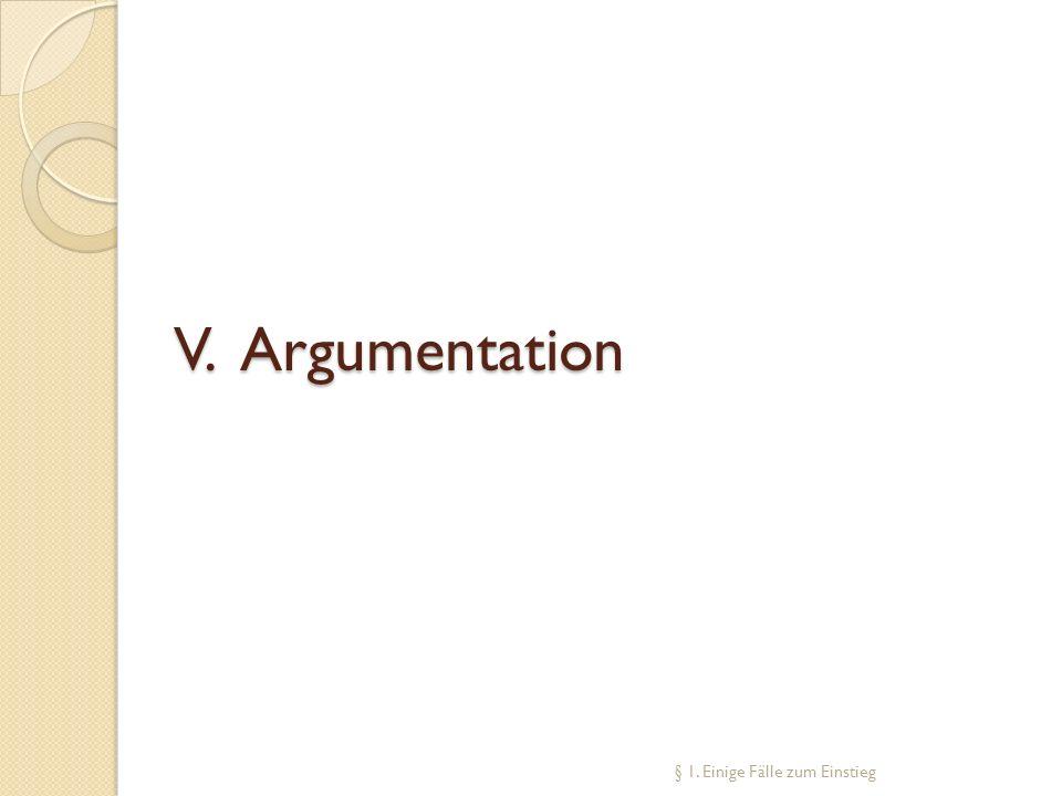 V. Argumentation § 1. Einige Fälle zum Einstieg