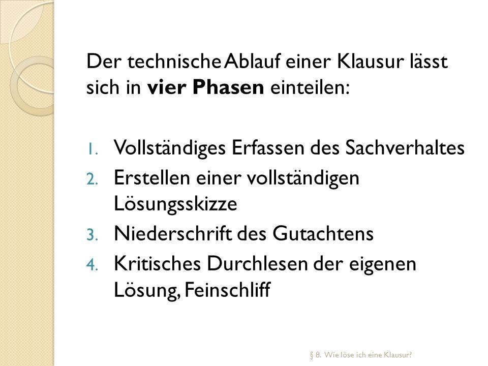 Der technische Ablauf einer Klausur lässt sich in vier Phasen einteilen: 1. Vollständiges Erfassen des Sachverhaltes 2. Erstellen einer vollständigen