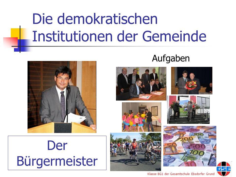 Klasse 8G1 der Gesamtschule Ebsdorfer Grund Die demokratischen Institutionen der Gemeinde Der Bürgermeister Aufgaben