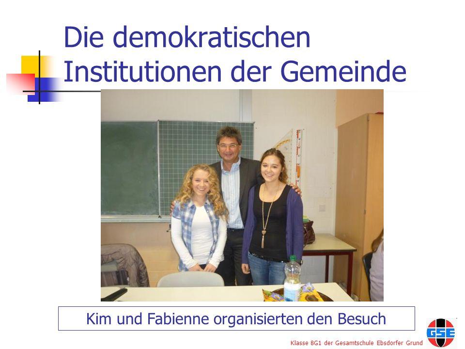 Klasse 8G1 der Gesamtschule Ebsdorfer Grund Die demokratischen Institutionen der Gemeinde Kim und Fabienne organisierten den Besuch