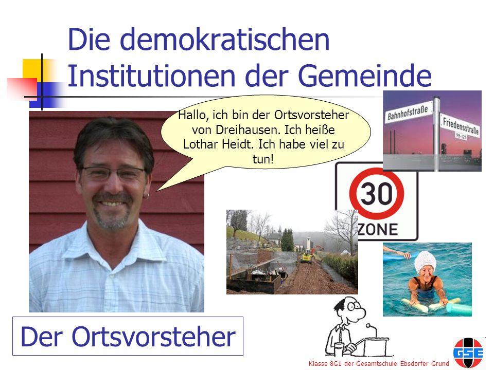 Klasse 8G1 der Gesamtschule Ebsdorfer Grund Die demokratischen Institutionen der Gemeinde Hallo, ich bin der Ortsvorsteher von Dreihausen. Ich heiße L