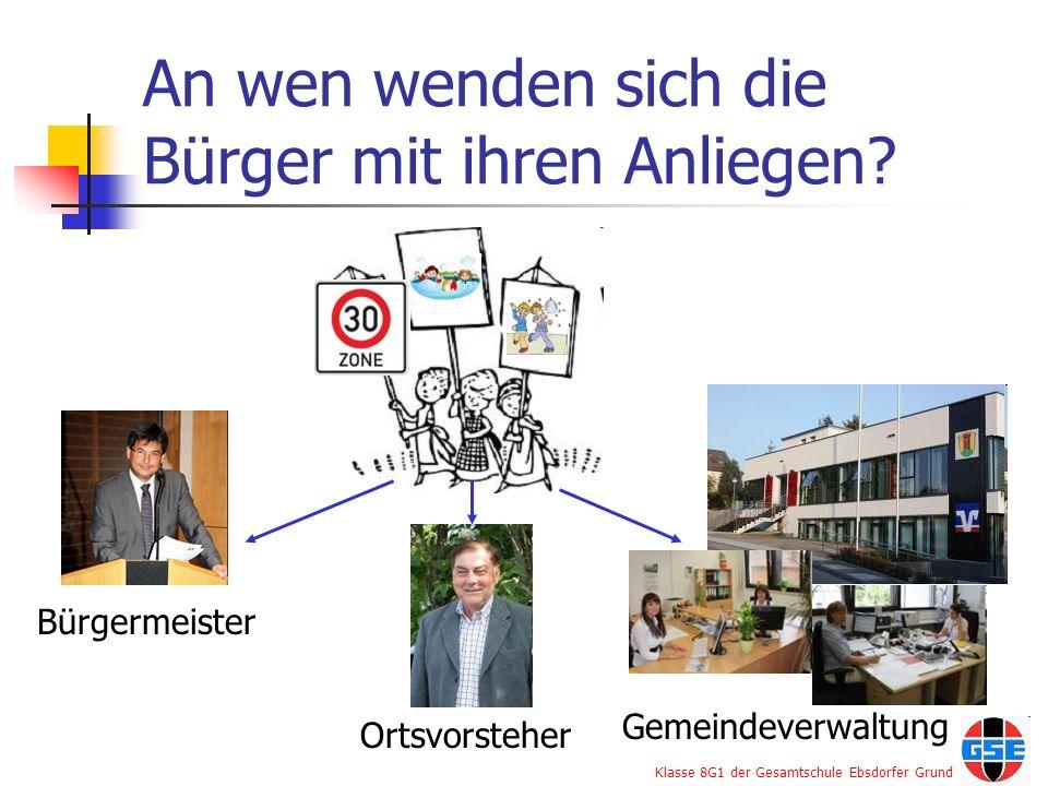 Klasse 8G1 der Gesamtschule Ebsdorfer Grund An wen wenden sich die Bürger mit ihren Anliegen? Bürgermeister Ortsvorsteher Gemeindeverwaltung