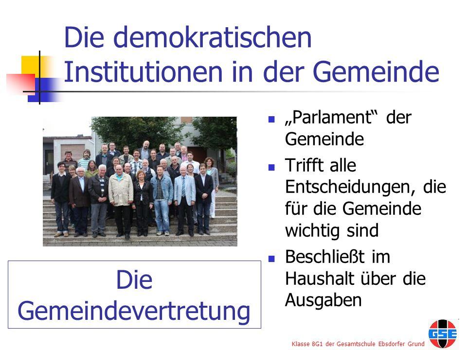 Klasse 8G1 der Gesamtschule Ebsdorfer Grund Die demokratischen Institutionen in der Gemeinde Parlament der Gemeinde Trifft alle Entscheidungen, die fü