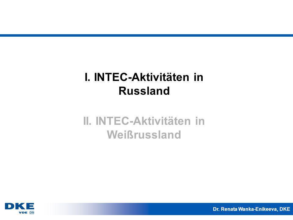 Dr. Renata Wanka-Enikeeva, DKE I. INTEC-Aktivitäten in Russland II. INTEC-Aktivitäten in Weißrussland