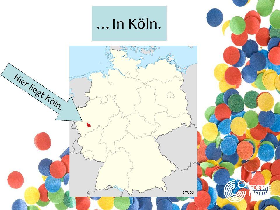 …In Köln. ©TUBS Hier liegt Köln.