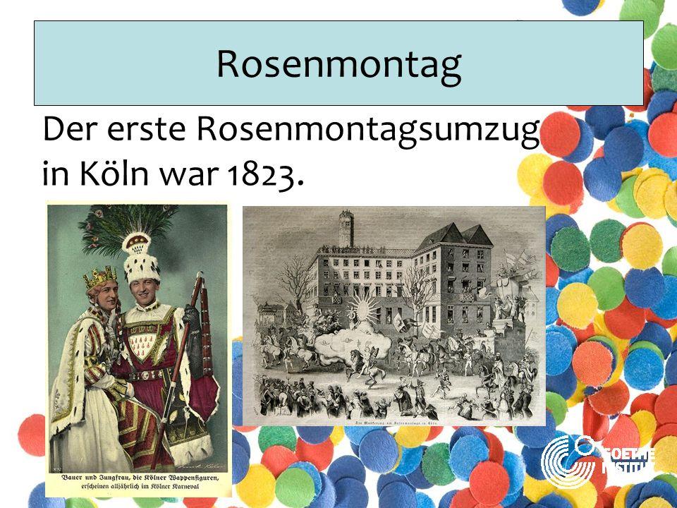 Rosenmontag Der erste Rosenmontagsumzug in Köln war 1823.