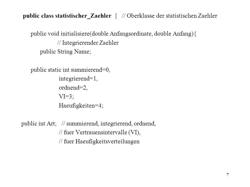 7 public class statistischer_Zaehler { // Oberklasse der statistischen Zaehler public void initialisiere(double Anfangsordinate, double Anfang){ // In