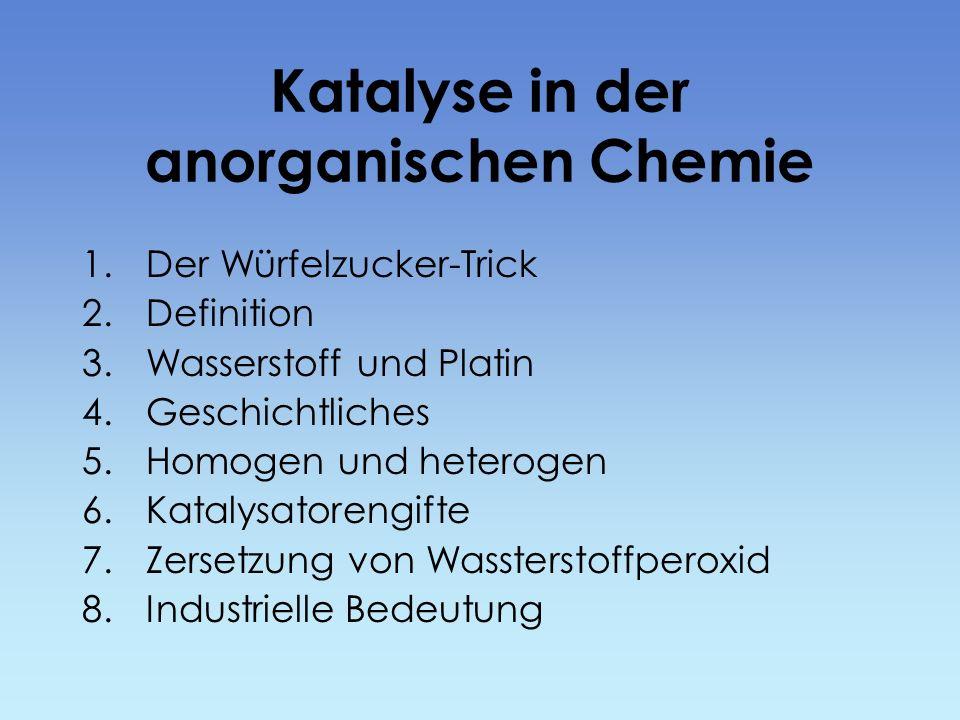 Katalyse in der anorganischen Chemie 1.Der Würfelzucker-Trick 2.Definition 3.Wasserstoff und Platin 4.Geschichtliches 5.Homogen und heterogen 6.Kataly