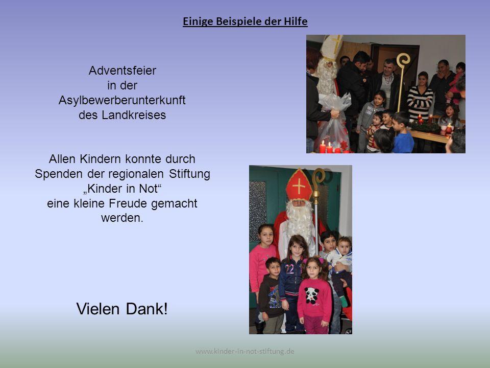 Einige Beispiele der Hilfe www.kinder-in-not-stiftung.de Adventsfeier in der Asylbewerberunterkunft des Landkreises Allen Kindern konnte durch Spenden