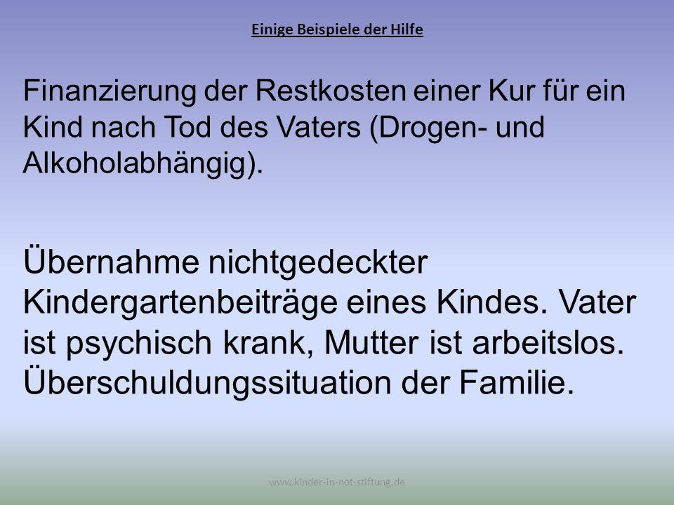 Einige Beispiele der Hilfe www.kinder-in-not-stiftung.de Ein Kind einer suchtkranken Mutter würde gerne in eine Therapiegruppe gehen.