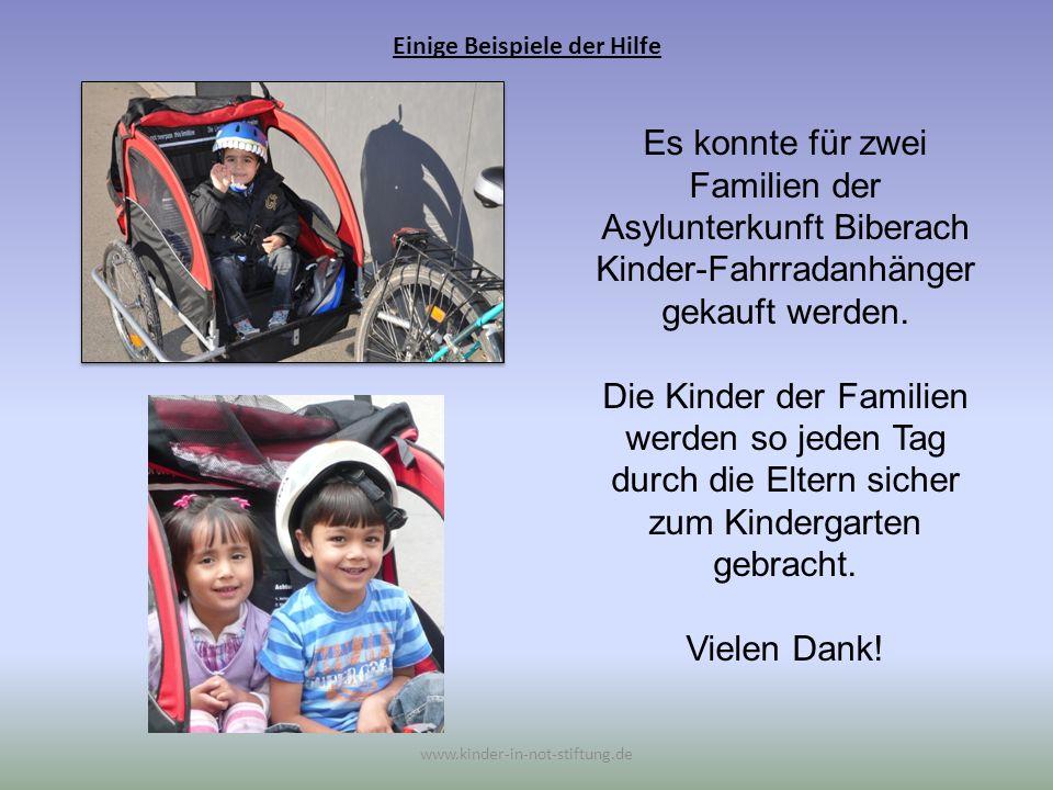 Einige Beispiele der Hilfe www.kinder-in-not-stiftung.de Es konnte für zwei Familien der Asylunterkunft Biberach Kinder-Fahrradanhänger gekauft werden