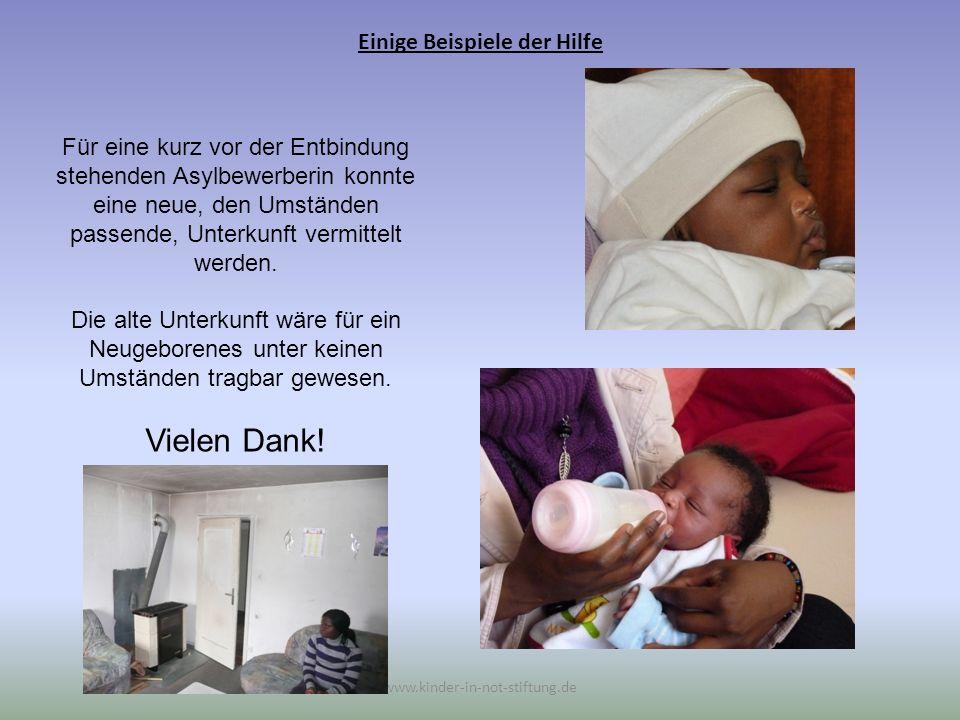 Einige Beispiele der Hilfe www.kinder-in-not-stiftung.de Für eine kurz vor der Entbindung stehenden Asylbewerberin konnte eine neue, den Umständen pas