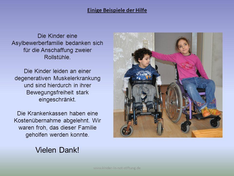Einige Beispiele der Hilfe www.kinder-in-not-stiftung.de Die Kinder eine Asylbewerberfamilie bedanken sich für die Anschaffung zweier Rollstühle. Die