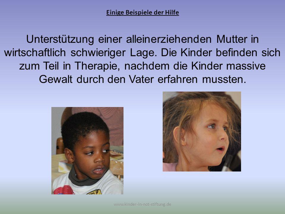 Einige Beispiele der Hilfe www.kinder-in-not-stiftung.de Unterstützung einer alleinerziehenden Mutter in wirtschaftlich schwieriger Lage. Die Kinder b