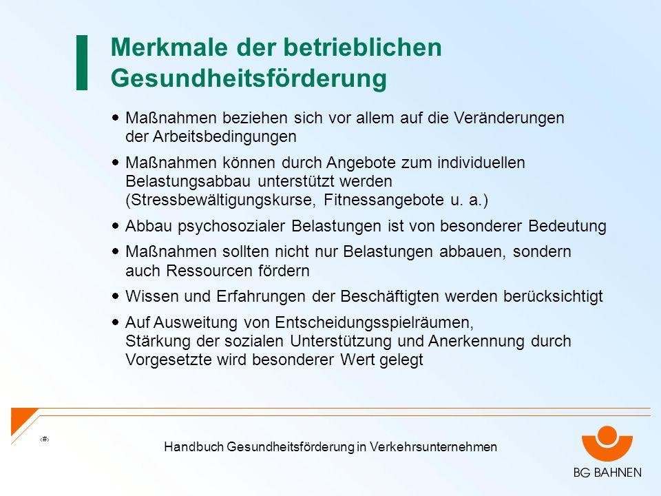 Handbuch Gesundheitsförderung in Verkehrsunternehmen 12 Merkmale der betrieblichen Gesundheitsförderung Maßnahmen beziehen sich vor allem auf die Verä