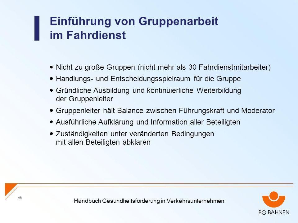 Handbuch Gesundheitsförderung in Verkehrsunternehmen 13 Einführung von Gruppenarbeit im Fahrdienst Nicht zu große Gruppen (nicht mehr als 30 Fahrdiens