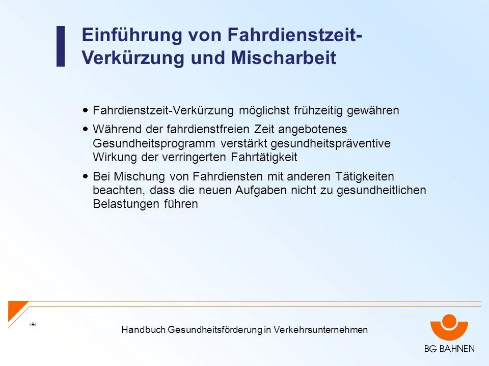 Handbuch Gesundheitsförderung in Verkehrsunternehmen 14 Einführung von Fahrdienstzeit- Verkürzung und Mischarbeit Fahrdienstzeit-Verkürzung möglichst