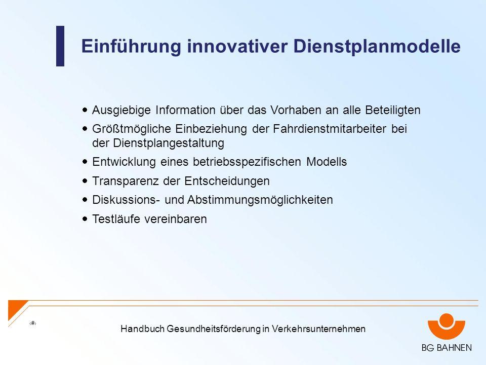 Handbuch Gesundheitsförderung in Verkehrsunternehmen 16 Einführung innovativer Dienstplanmodelle Ausgiebige Information über das Vorhaben an alle Bete