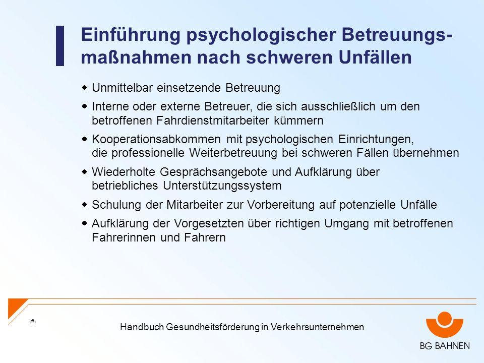 Handbuch Gesundheitsförderung in Verkehrsunternehmen 19 Einführung psychologischer Betreuungs- maßnahmen nach schweren Unfällen Unmittelbar einsetzend