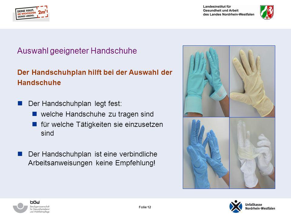 Folie 11 Auswahl geeigneter Handschuhe Handschuhe – zugleich eine Hautbelastung! Handschuhe werden oft länger getragen, als es von der Arbeitsaufgabe