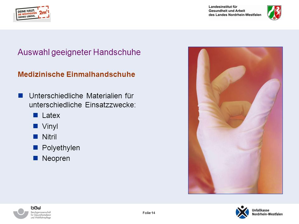 Folie 13 Auswahl geeigneter Handschuhe Medizinische Einmalhandschuhe Schutz vor Krankheitserregern, in der Regel aber nicht vor Chemikalien Einsatz be