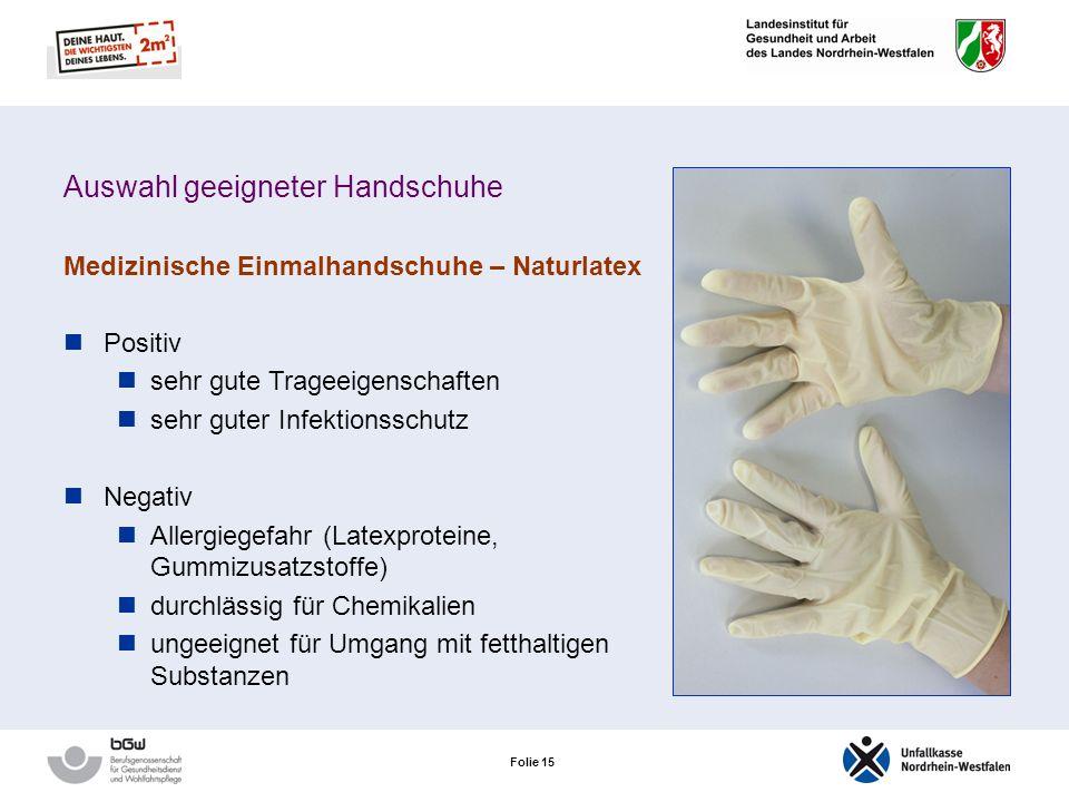 Folie 14 Auswahl geeigneter Handschuhe Medizinische Einmalhandschuhe Unterschiedliche Materialien für unterschiedliche Einsatzzwecke: Latex Vinyl Nitr