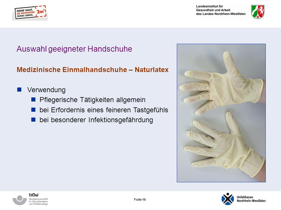 Folie 15 Auswahl geeigneter Handschuhe Medizinische Einmalhandschuhe – Naturlatex Positiv sehr gute Trageeigenschaften sehr guter Infektionsschutz Neg