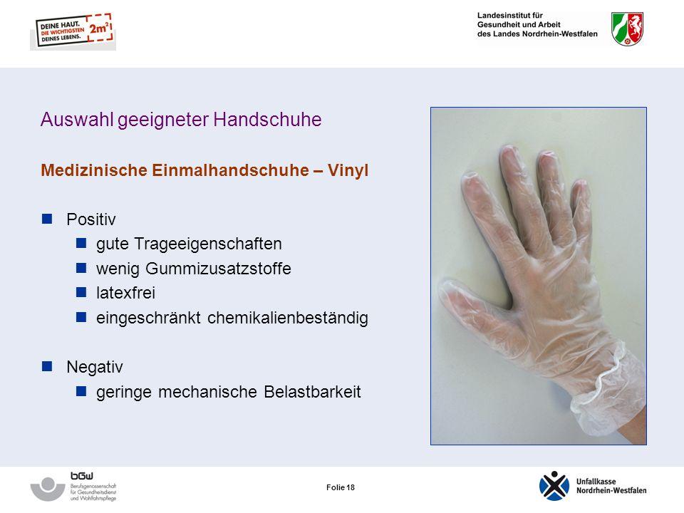 Folie 17 Auswahl geeigneter Handschuhe Medizinische Einmalhandschuhe – Naturlatex Besonderheiten Medizinische Einmalhandschuhe aus Latex sind ungeeign