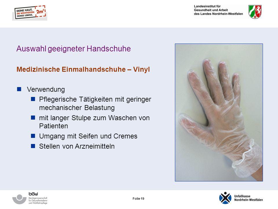 Folie 18 Auswahl geeigneter Handschuhe Medizinische Einmalhandschuhe – Vinyl Positiv gute Trageeigenschaften wenig Gummizusatzstoffe latexfrei eingesc