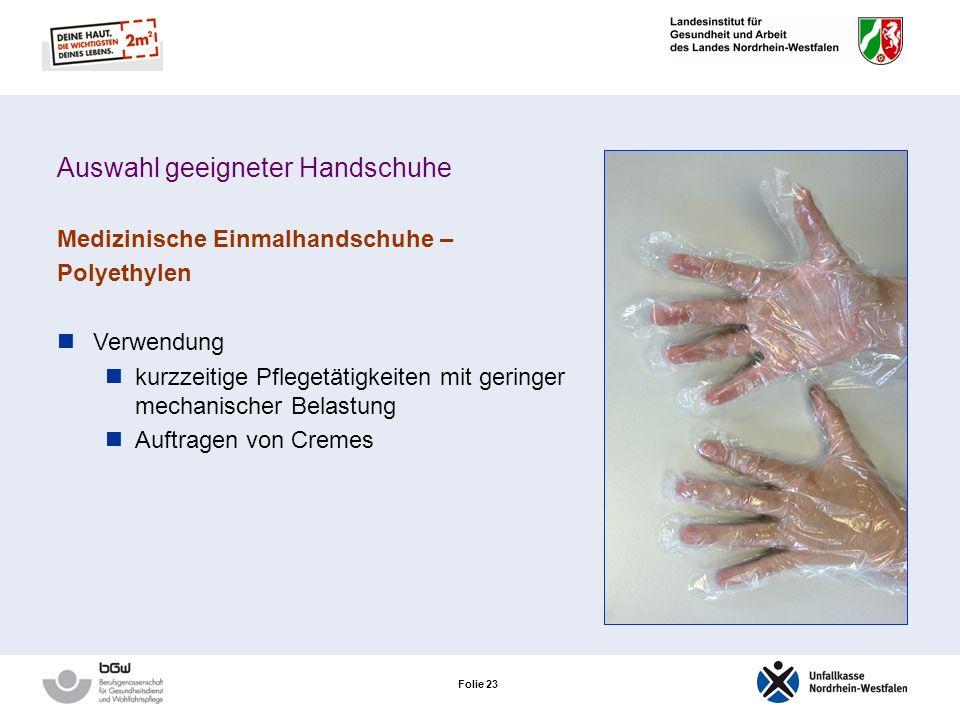 Folie 22 Auswahl geeigneter Handschuhe Medizinische Einmalhandschuhe – Polyethylen Positiv ohne Gummizusatzstoffe latexfrei kostengünstig gegen viele