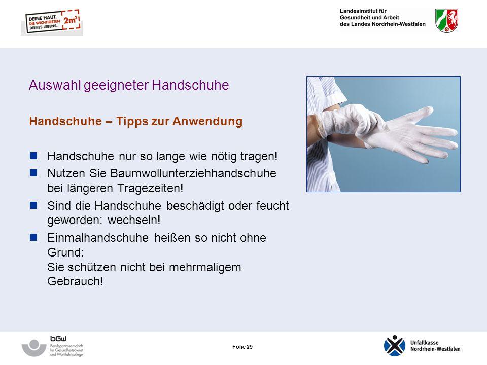 Folie 28 Auswahl geeigneter Handschuhe Haushaltshandschuhe Besonderheiten Nach Gebrauch Handschuhe mit der Öffnung nach oben aufhängen! Für Reinigung-