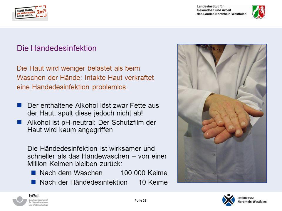 Folie 31 Die 6 Säulen des Hautschutzes Präparativer Hautschutz Auswahl geeigneter Handschuhe Händedesinfektion Schonende Hautreinigung Reparative Haut