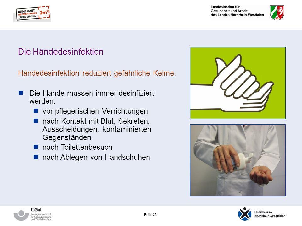 Folie 32 Die Händedesinfektion Die Haut wird weniger belastet als beim Waschen der Hände: Intakte Haut verkraftet eine Händedesinfektion problemlos. D