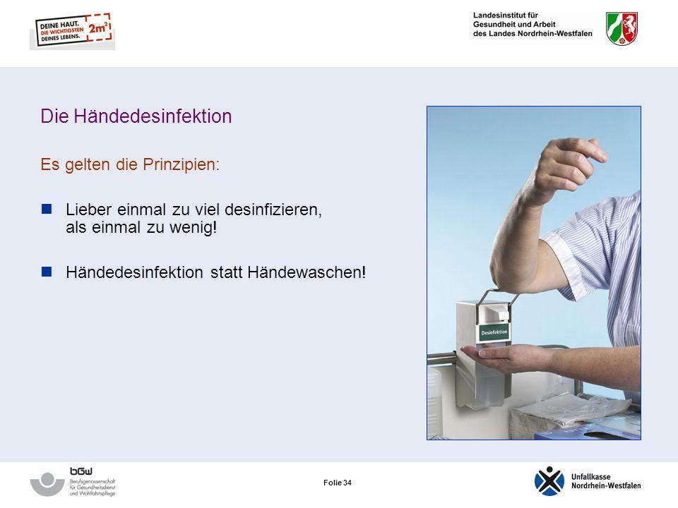 Folie 33 Die Händedesinfektion Händedesinfektion reduziert gefährliche Keime. Die Hände müssen immer desinfiziert werden: vor pflegerischen Verrichtun