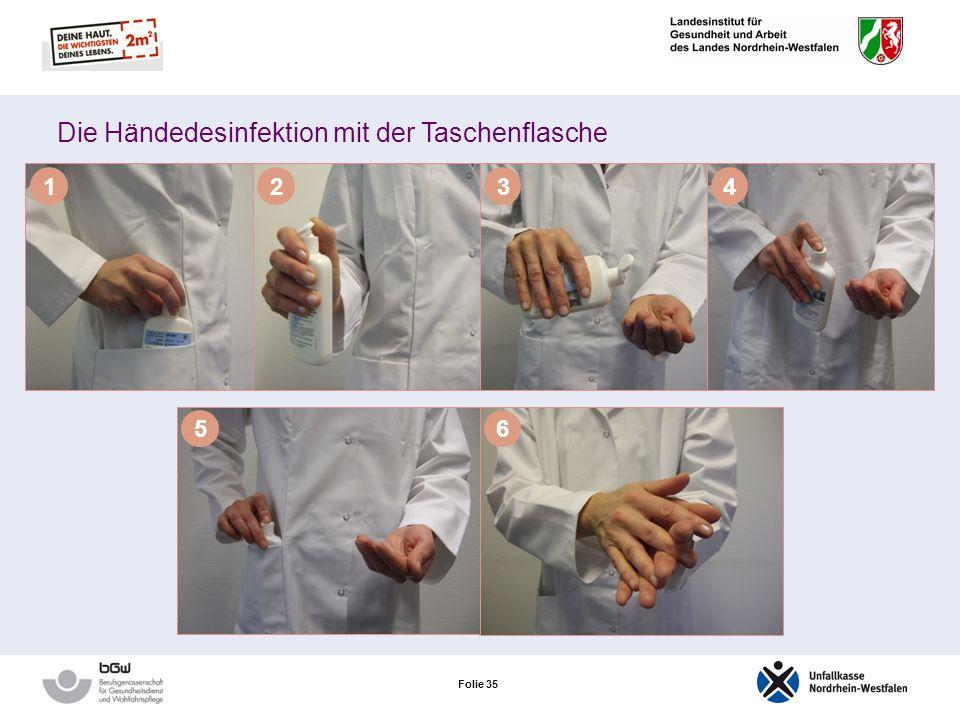 Folie 34 Die Händedesinfektion Es gelten die Prinzipien: Lieber einmal zu viel desinfizieren, als einmal zu wenig! Händedesinfektion statt Händewasche