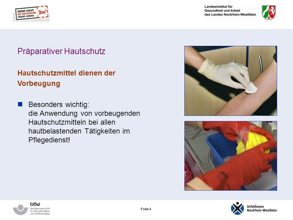 Folie 4 Präparativer Hautschutz Hautschutzmittel dienen der Vorbeugung Besonders wichtig: die Anwendung von vorbeugenden Hautschutzmitteln bei allen hautbelastenden Tätigkeiten im Pflegedienst!