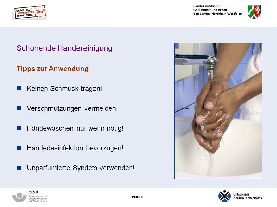 Folie 40 Schonende Händereinigung Händewaschen – was ist schonend? Hautneutrale Waschlotionen (Syndets) mit einem pH-Wert von ca. 5,5 Ohne Duft- und K