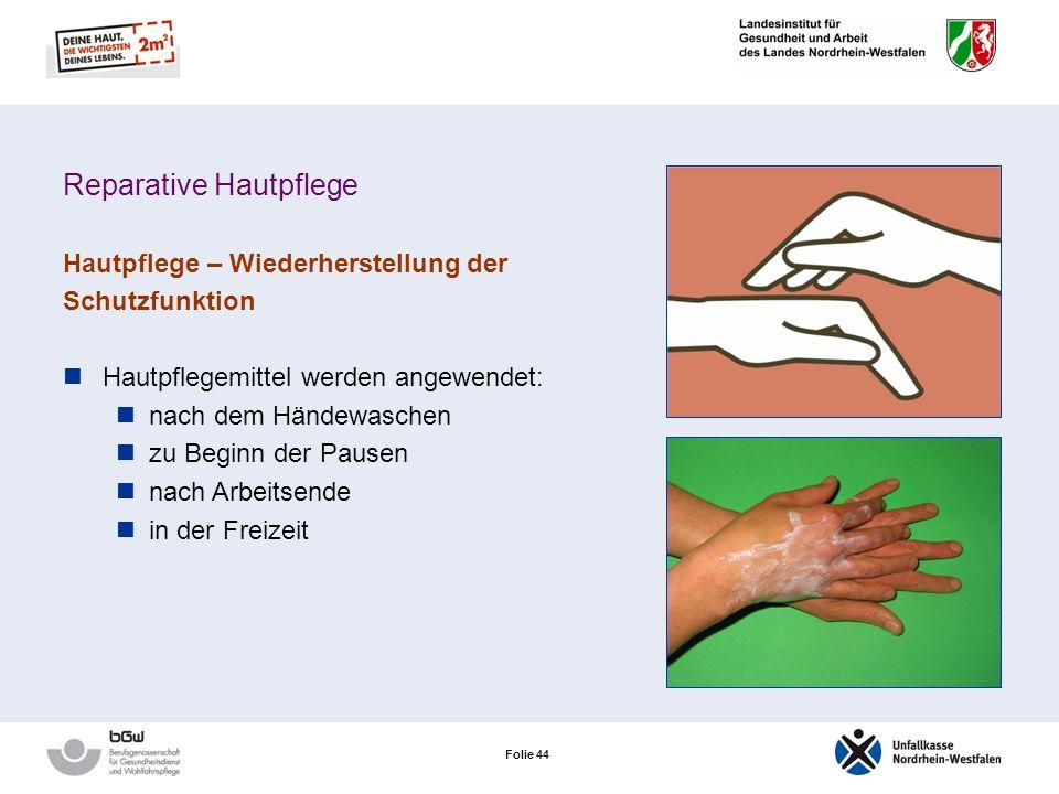 Folie 43 Reparative Hautpflege Hautpflege – Wiederherstellung der Schutzfunktion Fetthaltige Produkte wirken dem Lipid- und Feuchtigkeitsverlust der H