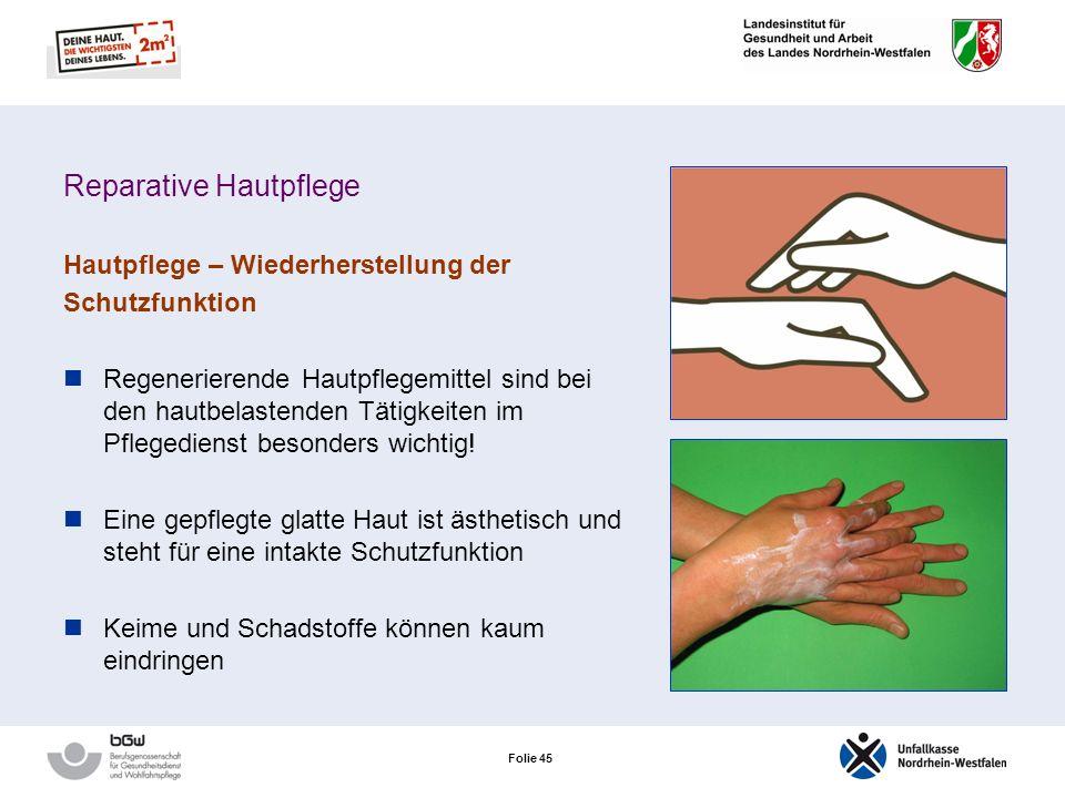Folie 44 Reparative Hautpflege Hautpflege – Wiederherstellung der Schutzfunktion Hautpflegemittel werden angewendet: nach dem Händewaschen zu Beginn d