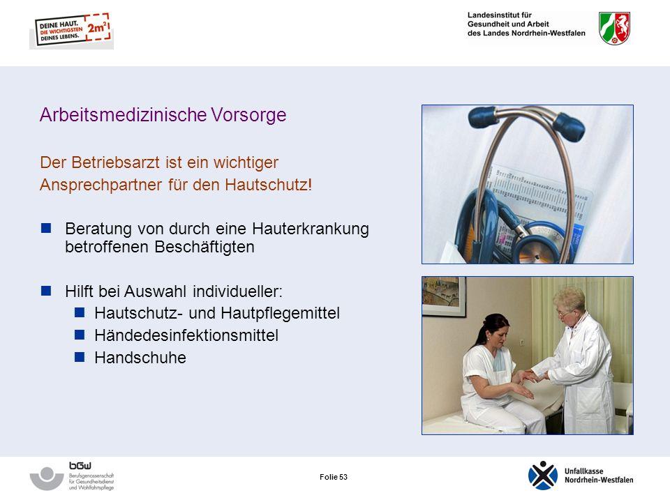 Folie 52 Arbeitsmedizinische Vorsorge Der Betriebsarzt ist ein wichtiger Ansprechpartner für den Hautschutz! Begleitung hauterkrankter oder von Hautve
