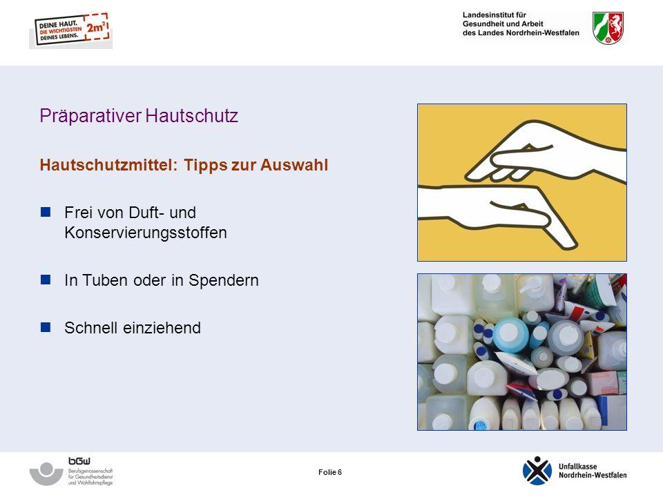 Folie 6 Präparativer Hautschutz Hautschutzmittel: Tipps zur Auswahl Frei von Duft- und Konservierungsstoffen In Tuben oder in Spendern Schnell einziehend