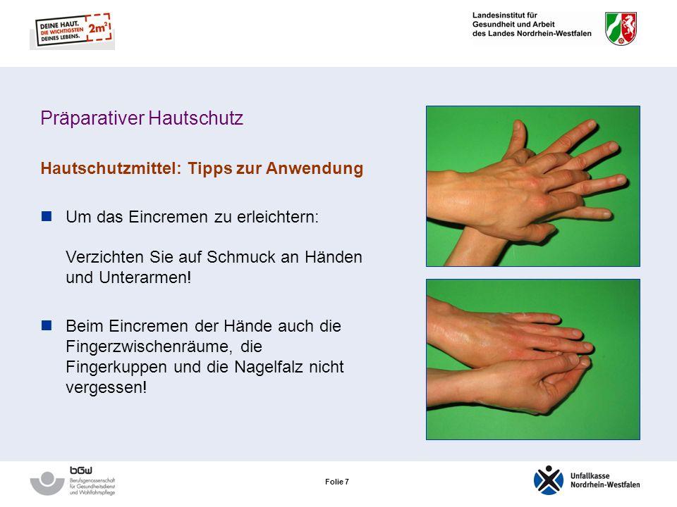 Folie 7 Präparativer Hautschutz Hautschutzmittel: Tipps zur Anwendung Um das Eincremen zu erleichtern: Verzichten Sie auf Schmuck an Händen und Unterarmen.