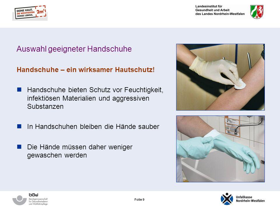 Folie 19 Auswahl geeigneter Handschuhe Medizinische Einmalhandschuhe – Vinyl Verwendung Pflegerische Tätigkeiten mit geringer mechanischer Belastung mit langer Stulpe zum Waschen von Patienten Umgang mit Seifen und Cremes Stellen von Arzneimitteln