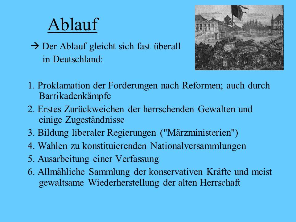 Ablauf Der Ablauf gleicht sich fast überall in Deutschland: 1. Proklamation der Forderungen nach Reformen; auch durch Barrikadenkämpfe 2. Erstes Zurüc