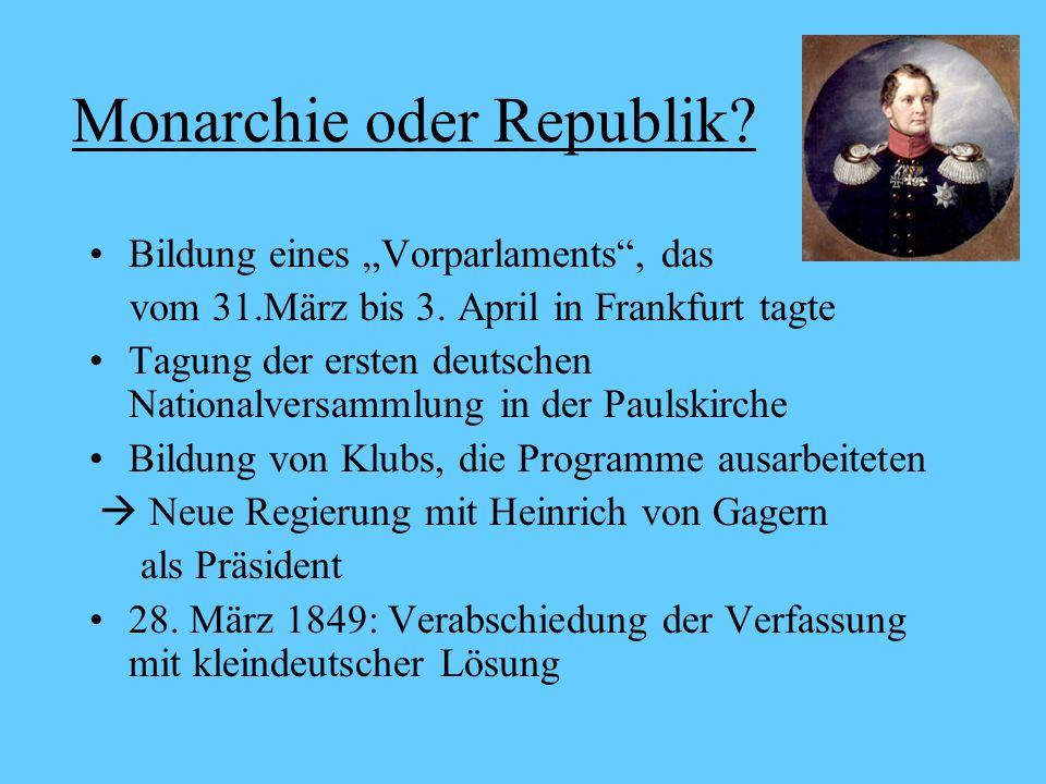 Monarchie oder Republik? Bildung eines Vorparlaments, das vom 31.März bis 3. April in Frankfurt tagte Tagung der ersten deutschen Nationalversammlung